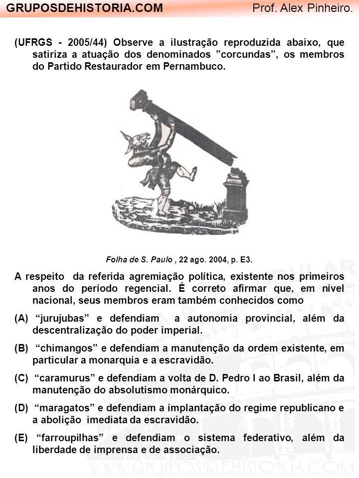 GRUPOSDEHISTORIA.COM Prof. Alex Pinheiro. (UFRGS - 2005/44) Observe a ilustração reproduzida abaixo, que satiriza a atuação dos denominados corcundas,