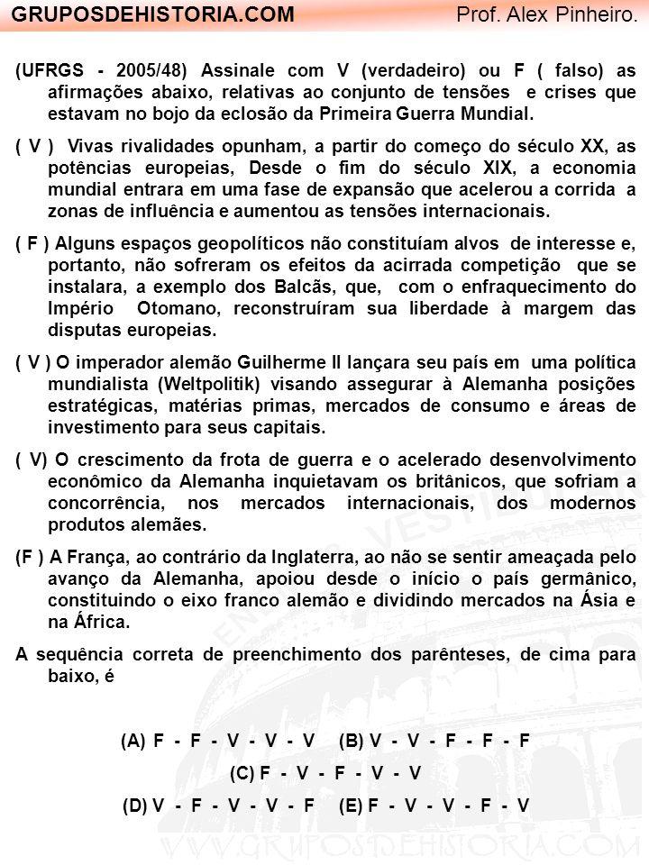 GRUPOSDEHISTORIA.COM Prof. Alex Pinheiro. (UFRGS - 2005/48) Assinale com V (verdadeiro) ou F ( falso) as afirmações abaixo, relativas ao conjunto de t