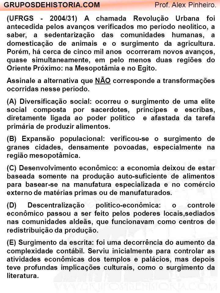 GRUPOSDEHISTORIA.COM Prof. Alex Pinheiro. (UFRGS - 2004/31) A chamada Revolução Urbana foi antecedida pelos avanços verificados mo período neolítico,