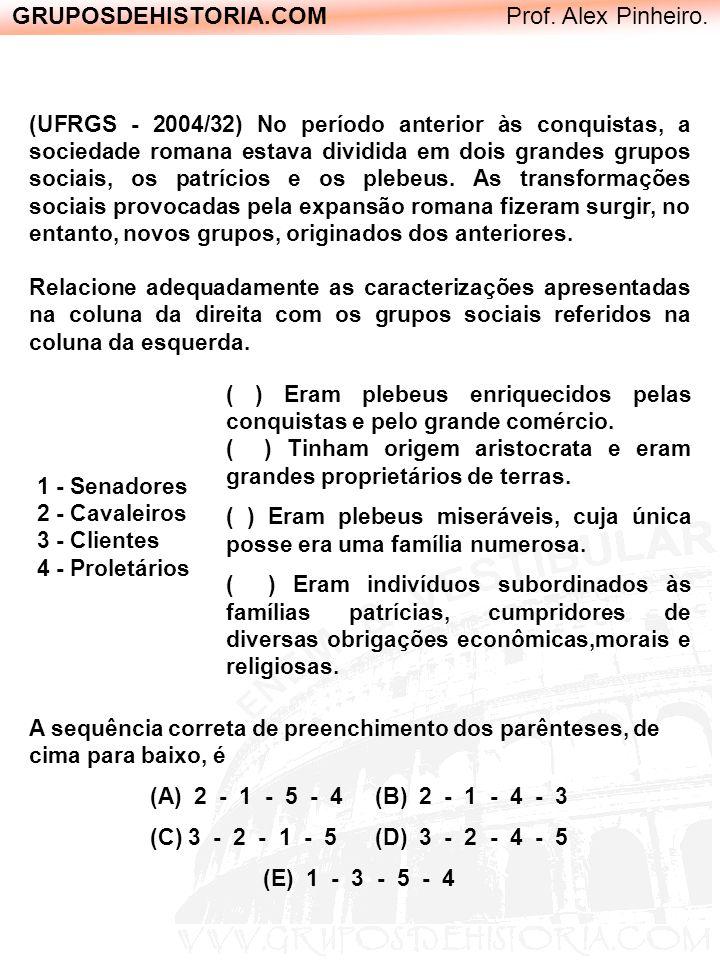 GRUPOSDEHISTORIA.COM Prof. Alex Pinheiro. A sequência correta de preenchimento dos parênteses, de cima para baixo, é (A) 2 - 1 - 5 - 4 (B) 2 - 1 - 4 -