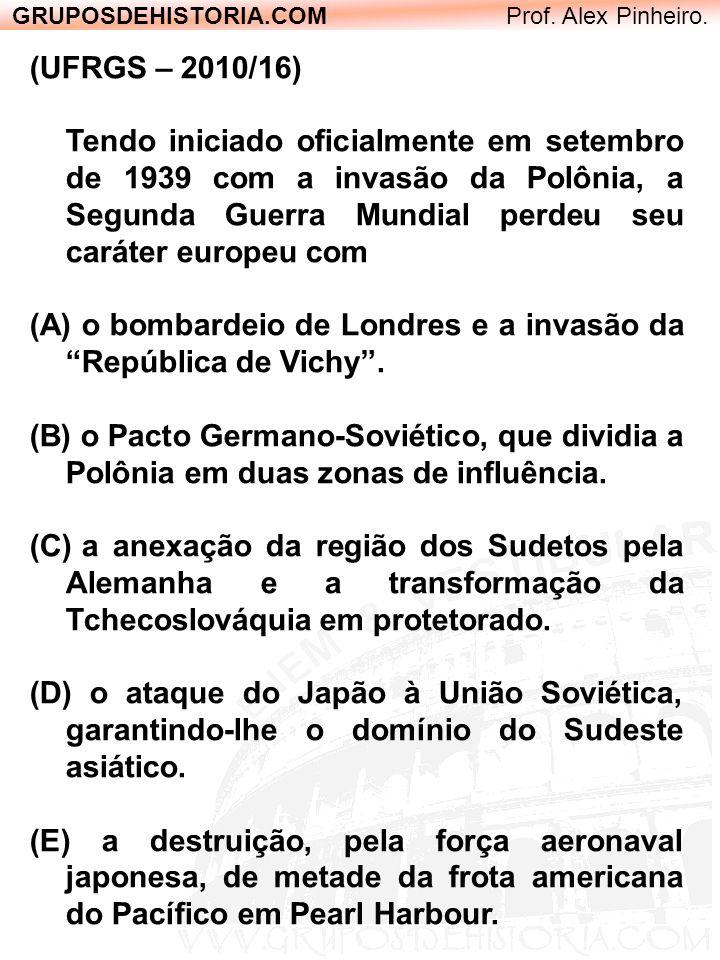 GRUPOSDEHISTORIA.COM Prof. Alex Pinheiro. (UFRGS – 2010/16) Tendo iniciado oficialmente em setembro de 1939 com a invasão da Polônia, a Segunda Guerra
