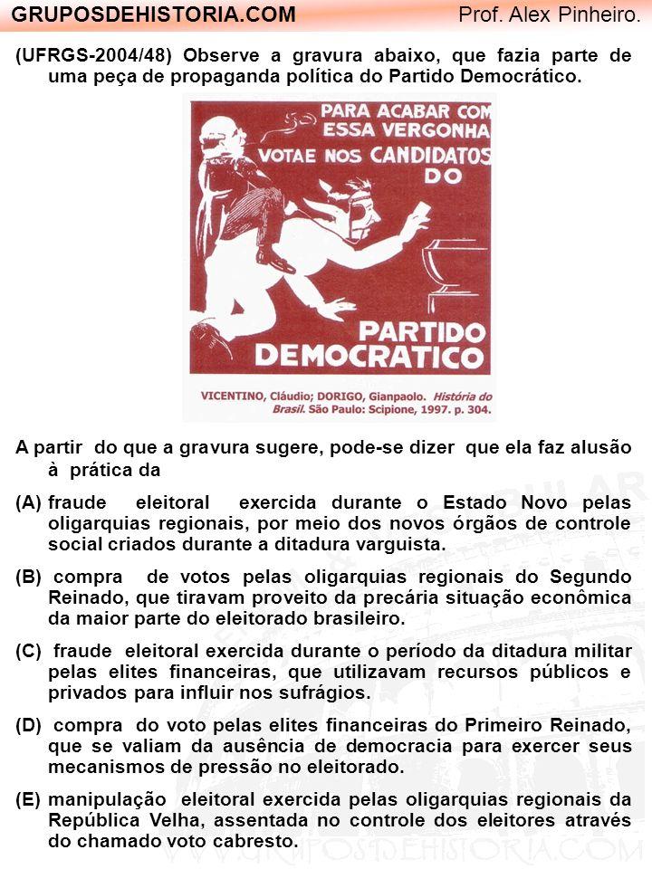 GRUPOSDEHISTORIA.COM Prof. Alex Pinheiro. (UFRGS-2004/48) Observe a gravura abaixo, que fazia parte de uma peça de propaganda política do Partido Demo