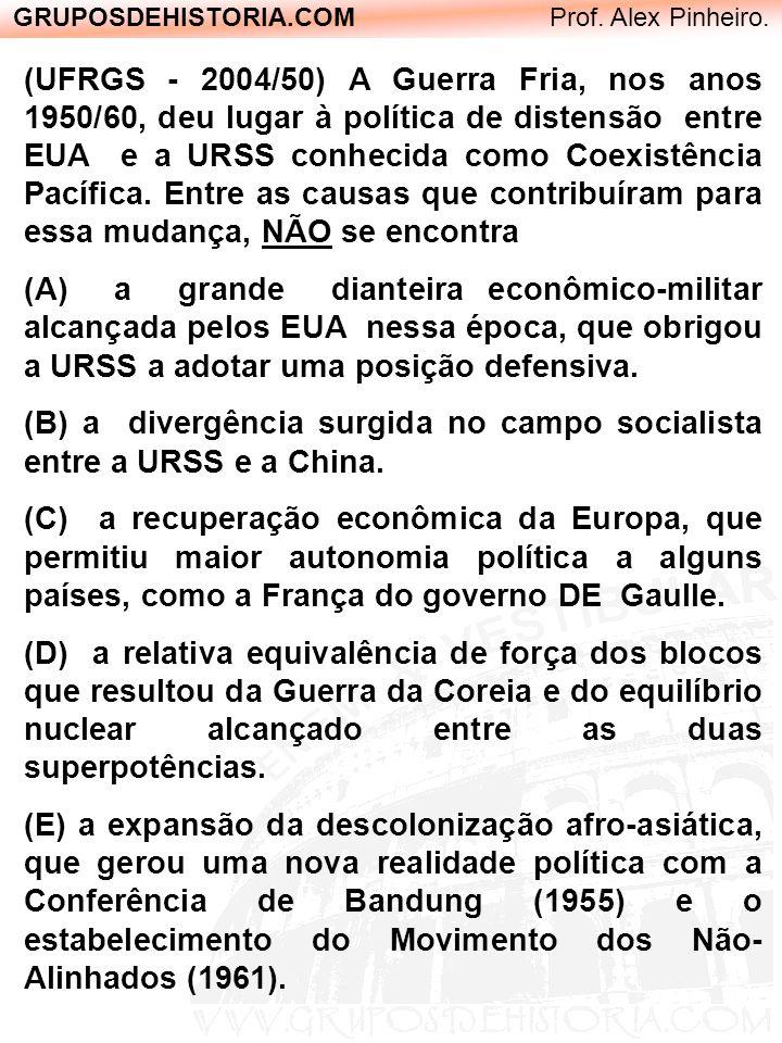 GRUPOSDEHISTORIA.COM Prof. Alex Pinheiro. (UFRGS - 2004/50) A Guerra Fria, nos anos 1950/60, deu lugar à política de distensão entre EUA e a URSS conh