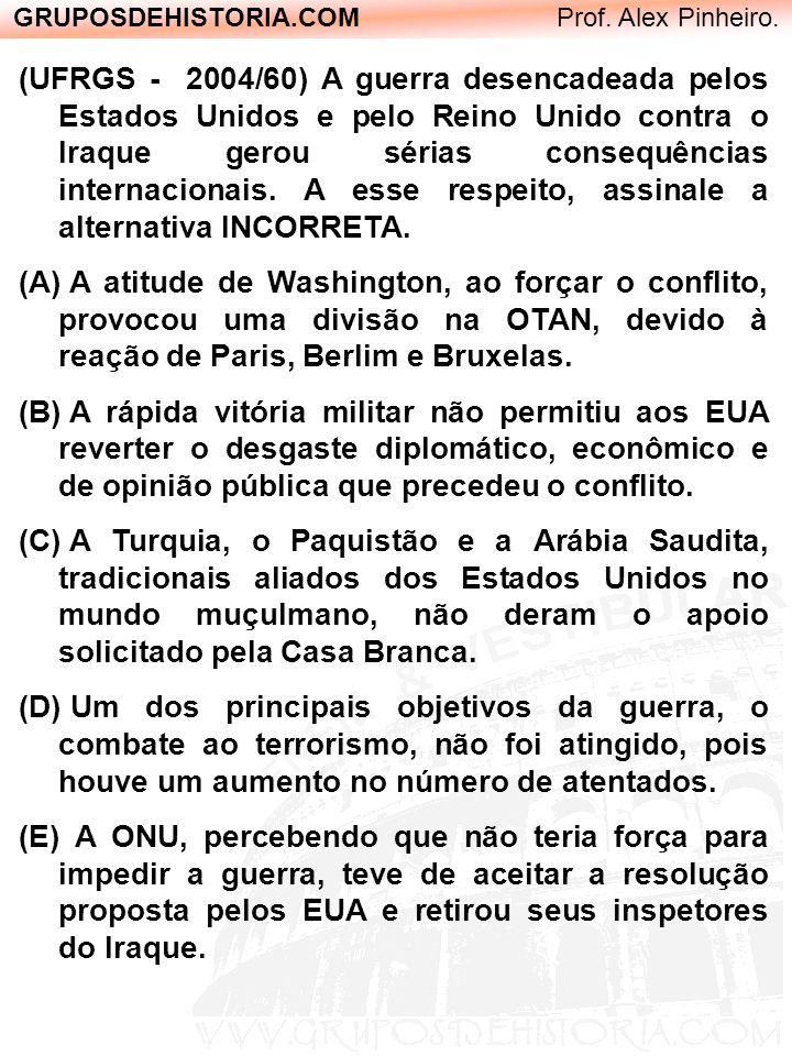 GRUPOSDEHISTORIA.COM Prof. Alex Pinheiro. (UFRGS - 2004/60) A guerra desencadeada pelos Estados Unidos e pelo Reino Unido contra o Iraque gerou sérias