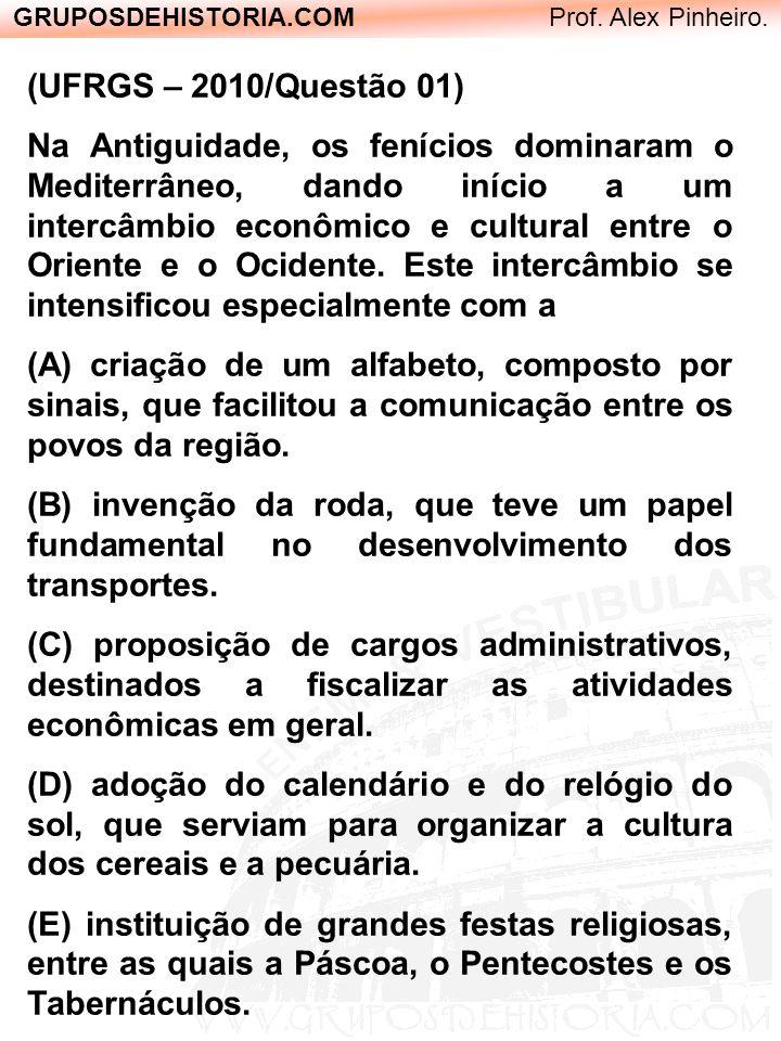 GRUPOSDEHISTORIA.COM Prof. Alex Pinheiro. (UFRGS – 2010/Questão 01) Na Antiguidade, os fenícios dominaram o Mediterrâneo, dando início a um intercâmbi