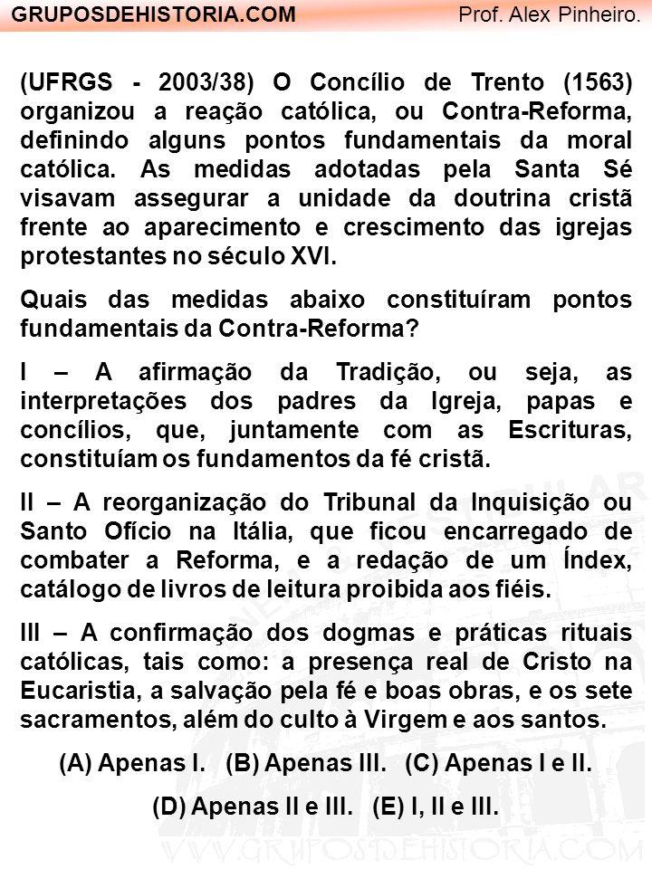 (UFRGS - 2003/38) O Concílio de Trento (1563) organizou a reação católica, ou Contra-Reforma, definindo alguns pontos fundamentais da moral católica.