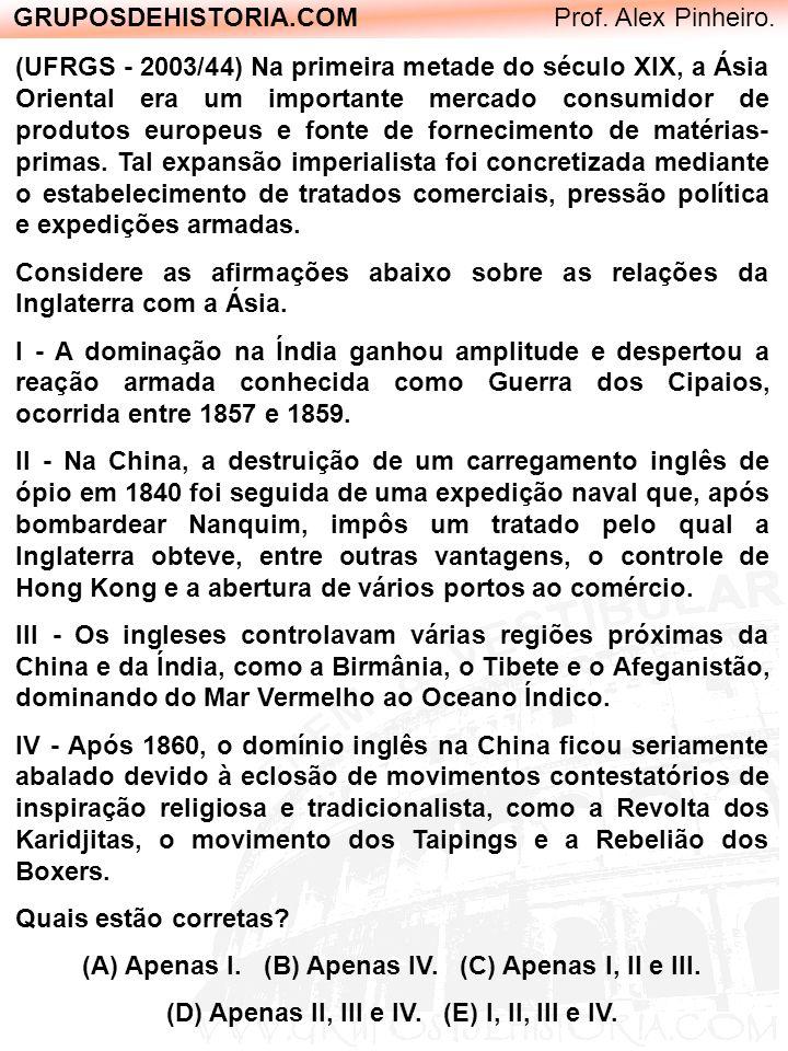 GRUPOSDEHISTORIA.COM Prof. Alex Pinheiro. (UFRGS - 2003/44) Na primeira metade do século XIX, a Ásia Oriental era um importante mercado consumidor de