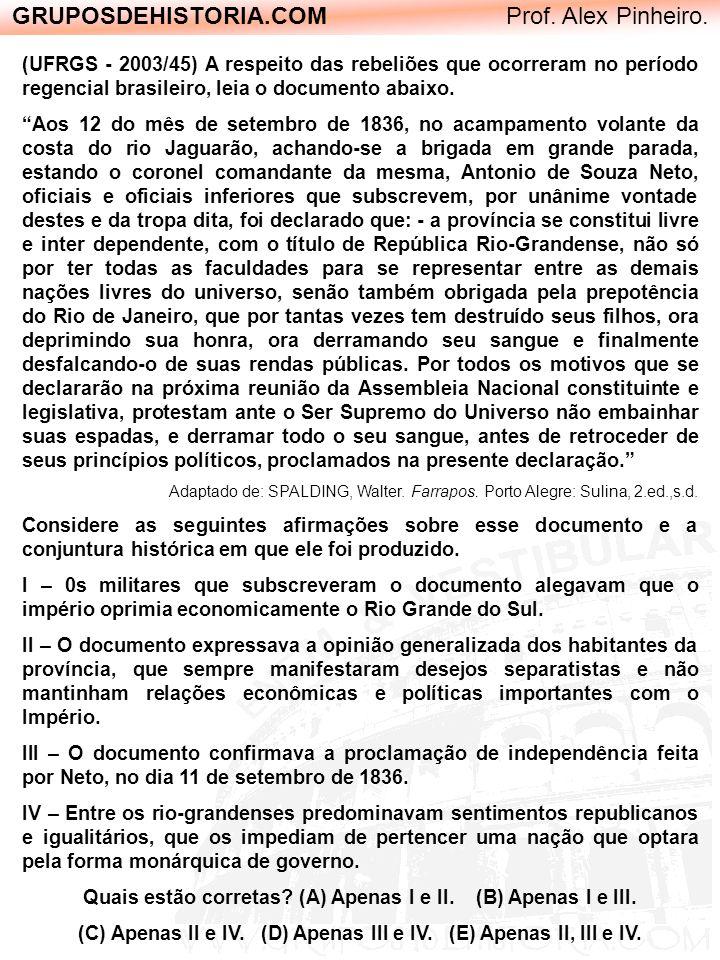 GRUPOSDEHISTORIA.COM Prof. Alex Pinheiro. (UFRGS - 2003/45) A respeito das rebeliões que ocorreram no período regencial brasileiro, leia o documento a
