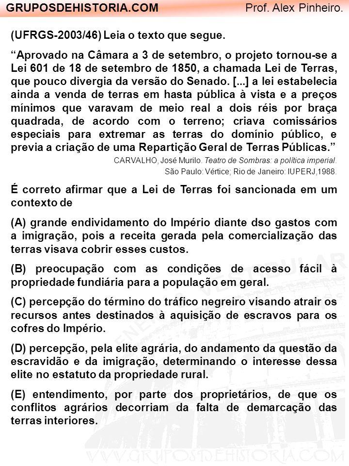 GRUPOSDEHISTORIA.COM Prof. Alex Pinheiro. (UFRGS-2003/46) Leia o texto que segue. Aprovado na Câmara a 3 de setembro, o projeto tornou-se a Lei 601 de