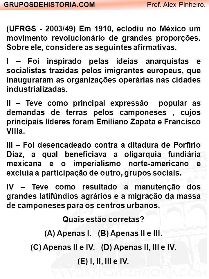 GRUPOSDEHISTORIA.COM Prof. Alex Pinheiro. (UFRGS - 2003/49) Em 1910, eclodiu no México um movimento revolucionário de grandes proporções. Sobre ele, c
