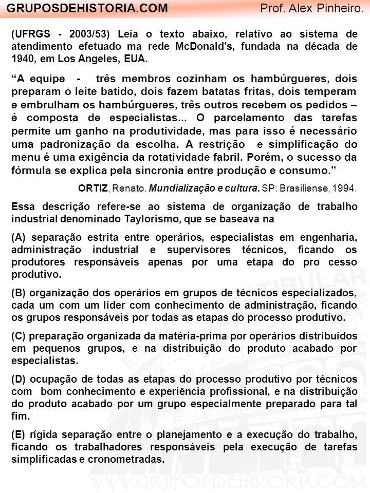 GRUPOSDEHISTORIA.COM Prof. Alex Pinheiro. (UFRGS - 2003/53) Leia o texto abaixo, relativo ao sistema de atendimento efetuado ma rede McDonalds, fundad