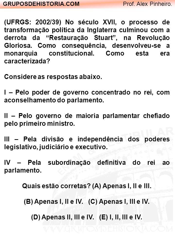 GRUPOSDEHISTORIA.COM Prof. Alex Pinheiro. (UFRGS: 2002/39) No século XVII, o processo de transformação política da Inglaterra culminou com a derrota d