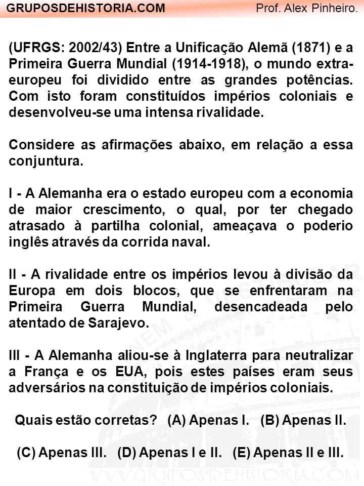 GRUPOSDEHISTORIA.COM Prof. Alex Pinheiro. (UFRGS: 2002/43) Entre a Unificação Alemã (1871) e a Primeira Guerra Mundial (1914-1918), o mundo extra- eur