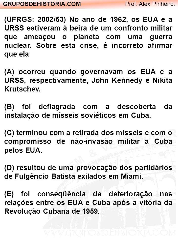 GRUPOSDEHISTORIA.COM Prof. Alex Pinheiro. (UFRGS: 2002/53) No ano de 1962, os EUA e a URSS estiveram à beira de um confronto militar que ameaçou o pla