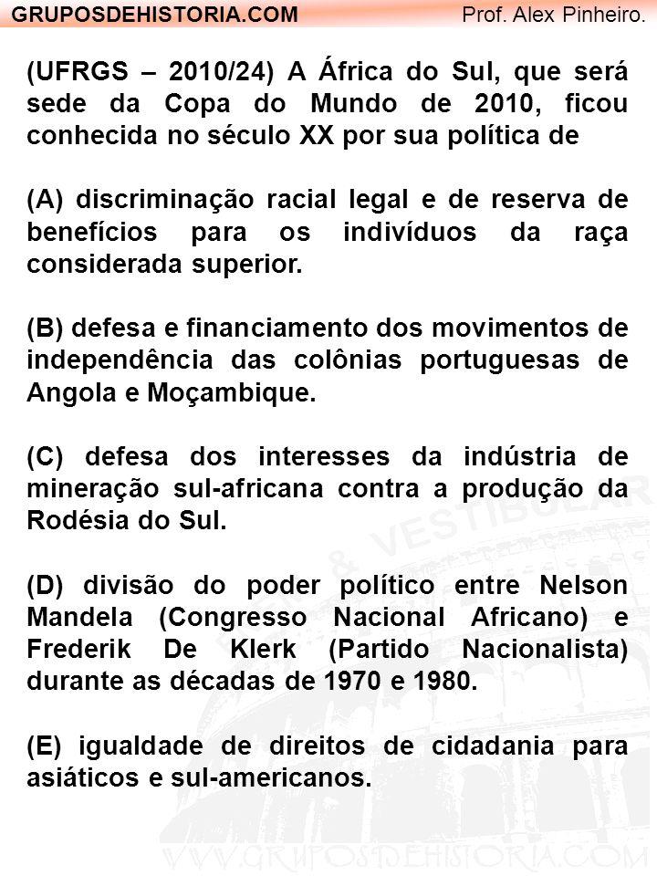 GRUPOSDEHISTORIA.COM Prof. Alex Pinheiro. (UFRGS – 2010/24) A África do Sul, que será sede da Copa do Mundo de 2010, ficou conhecida no século XX por
