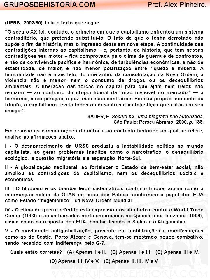 GRUPOSDEHISTORIA.COM Prof. Alex Pinheiro. (UFRS: 2002/60) Leia o texto que segue. O século XX foi, contudo, o primeiro em que o capitalismo enfrentou