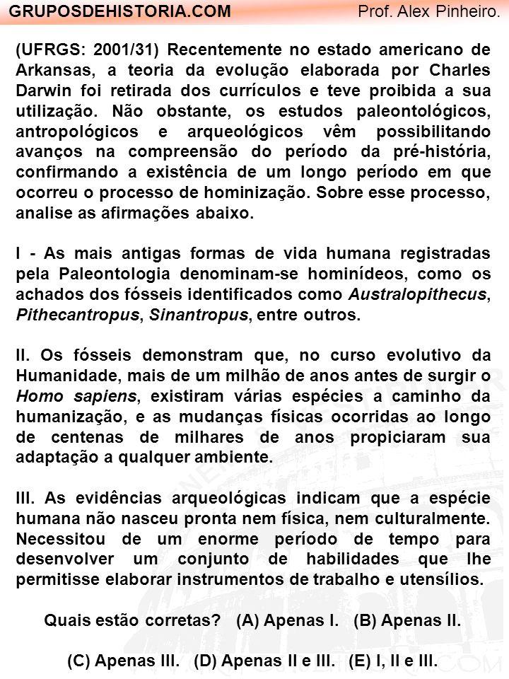 GRUPOSDEHISTORIA.COM Prof. Alex Pinheiro. (UFRGS: 2001/31) Recentemente no estado americano de Arkansas, a teoria da evolução elaborada por Charles Da
