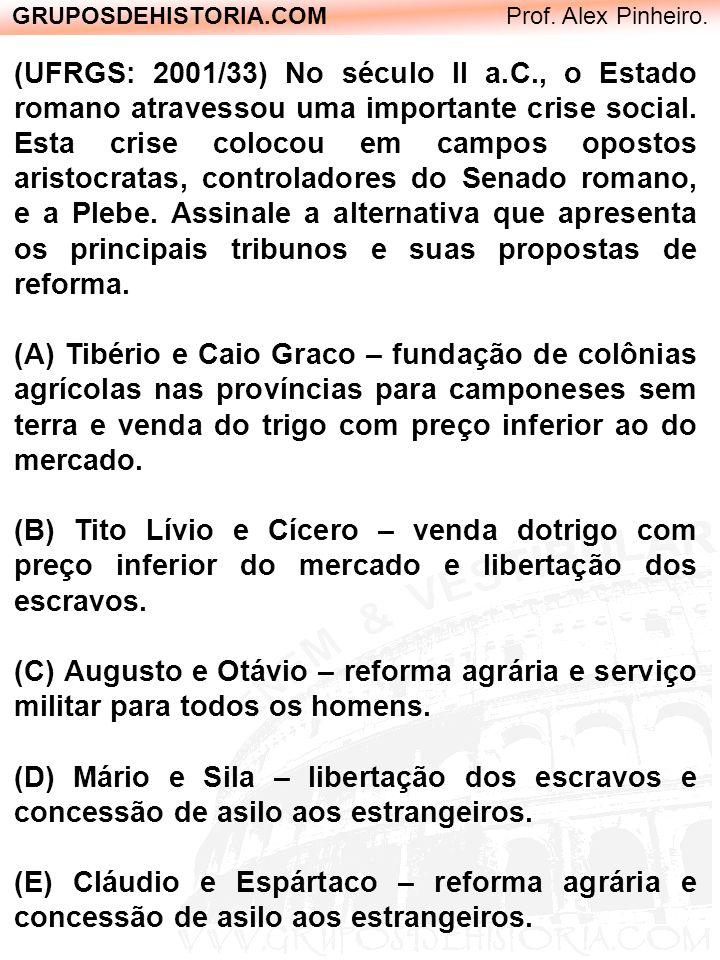 GRUPOSDEHISTORIA.COM Prof. Alex Pinheiro. (UFRGS: 2001/33) No século II a.C., o Estado romano atravessou uma importante crise social. Esta crise coloc