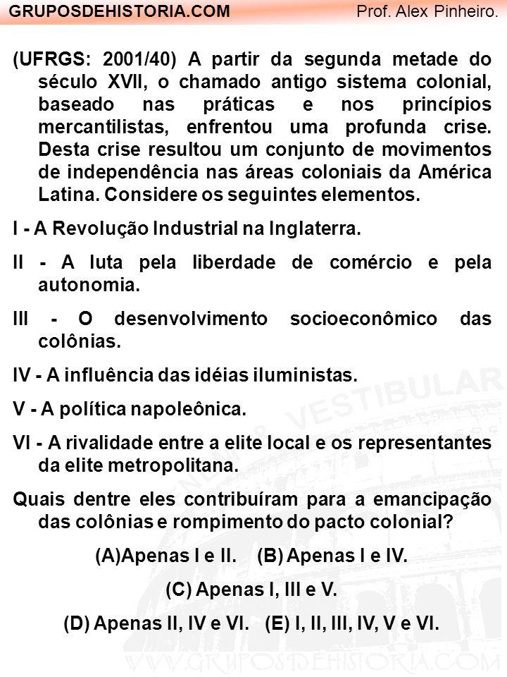 GRUPOSDEHISTORIA.COM Prof. Alex Pinheiro. (UFRGS: 2001/40) A partir da segunda metade do século XVII, o chamado antigo sistema colonial, baseado nas p