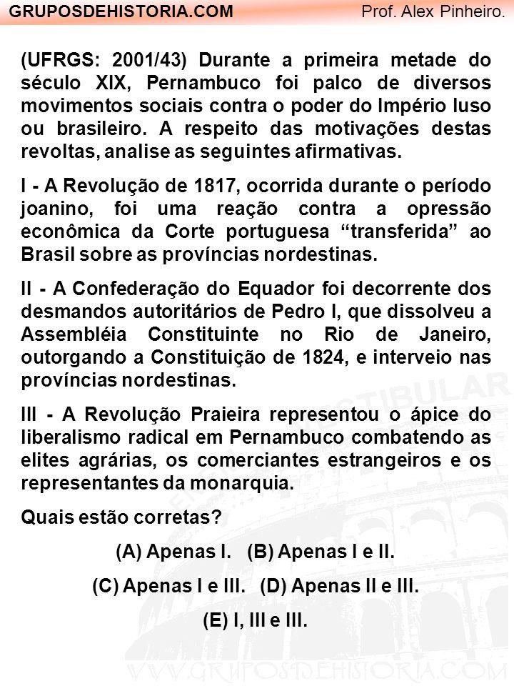 GRUPOSDEHISTORIA.COM Prof. Alex Pinheiro. (UFRGS: 2001/43) Durante a primeira metade do século XIX, Pernambuco foi palco de diversos movimentos sociai