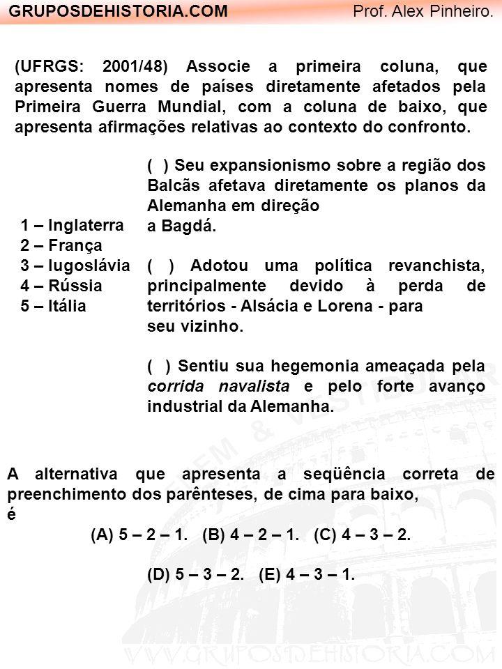 GRUPOSDEHISTORIA.COM Prof. Alex Pinheiro. (UFRGS: 2001/48) Associe a primeira coluna, que apresenta nomes de países diretamente afetados pela Primeira