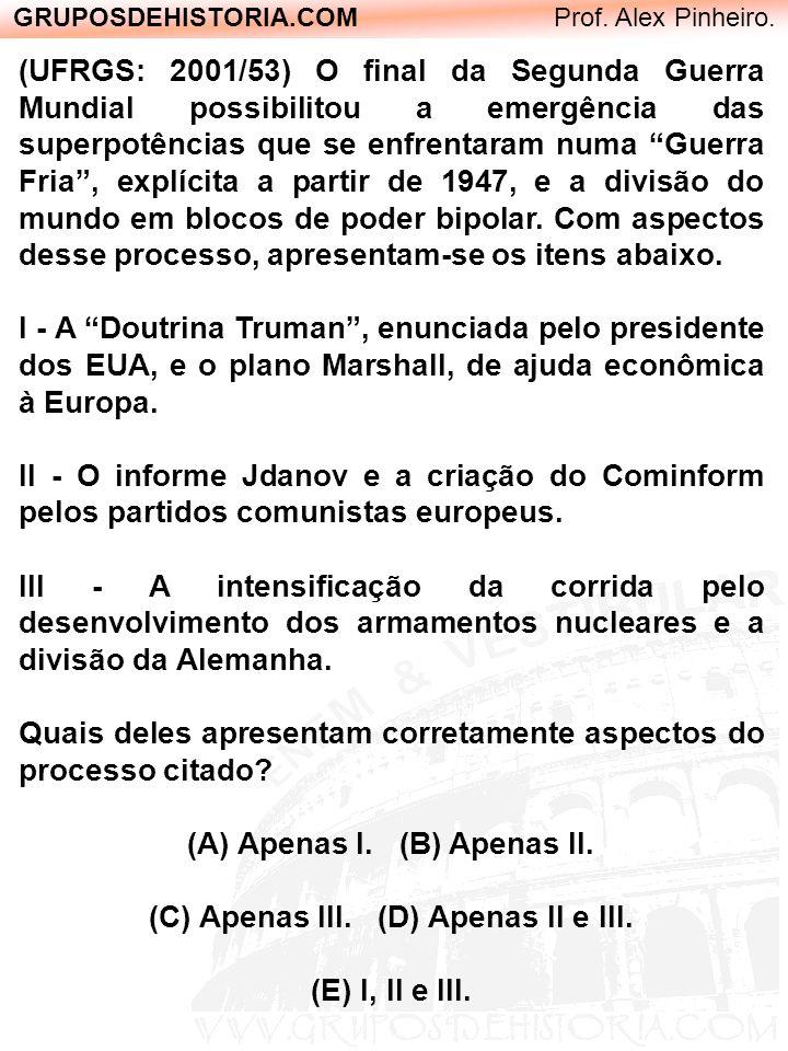 GRUPOSDEHISTORIA.COM Prof. Alex Pinheiro. (UFRGS: 2001/53) O final da Segunda Guerra Mundial possibilitou a emergência das superpotências que se enfre