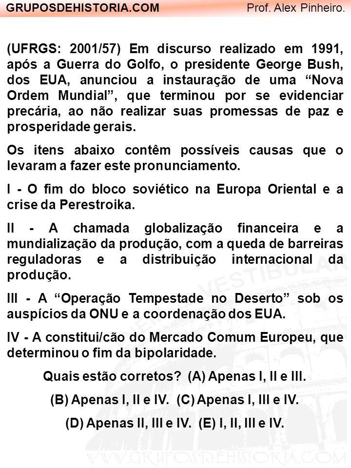 GRUPOSDEHISTORIA.COM Prof. Alex Pinheiro. (UFRGS: 2001/57) Em discurso realizado em 1991, após a Guerra do Golfo, o presidente George Bush, dos EUA, a