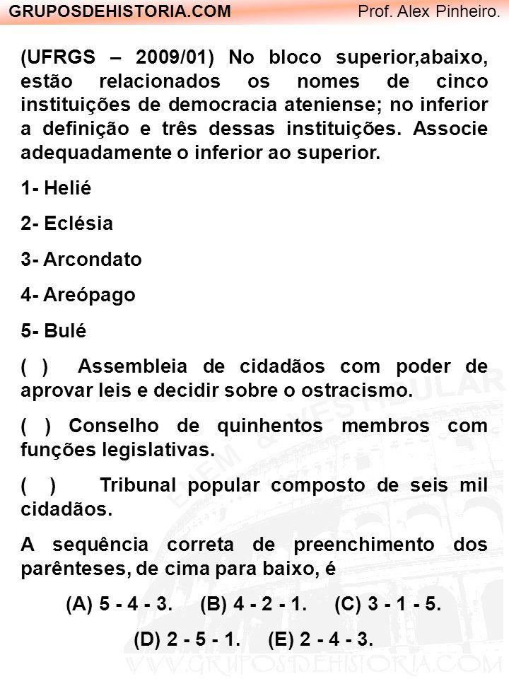 GRUPOSDEHISTORIA.COM Prof. Alex Pinheiro. (UFRGS – 2009/01) No bloco superior,abaixo, estão relacionados os nomes de cinco instituições de democracia