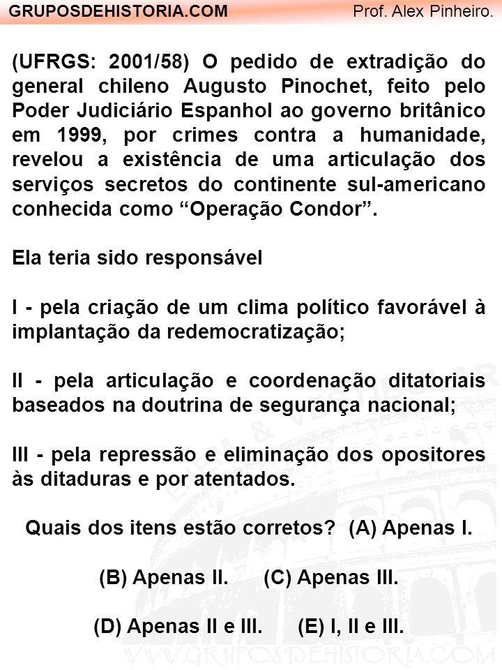 GRUPOSDEHISTORIA.COM Prof. Alex Pinheiro. (UFRGS: 2001/58) O pedido de extradição do general chileno Augusto Pinochet, feito pelo Poder Judiciário Esp