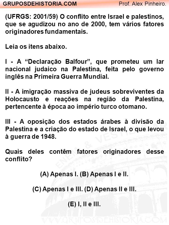 GRUPOSDEHISTORIA.COM Prof. Alex Pinheiro. (UFRGS: 2001/59) O conflito entre Israel e palestinos, que se agudizou no ano de 2000, tem vários fatores or