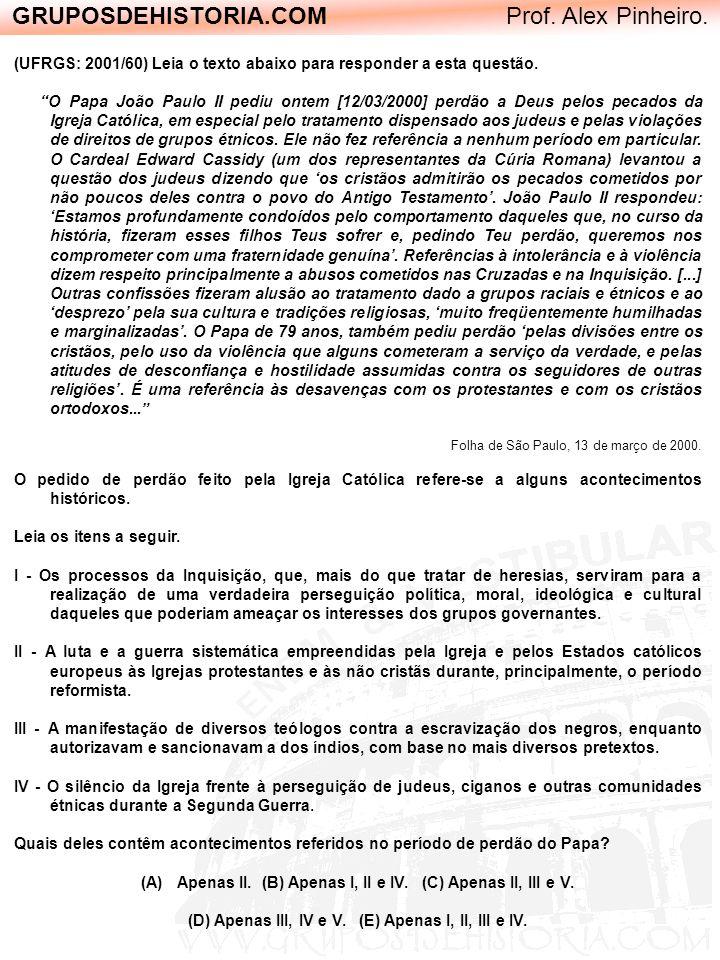 GRUPOSDEHISTORIA.COM Prof. Alex Pinheiro. (UFRGS: 2001/60) Leia o texto abaixo para responder a esta questão. O Papa João Paulo II pediu ontem [12/03/