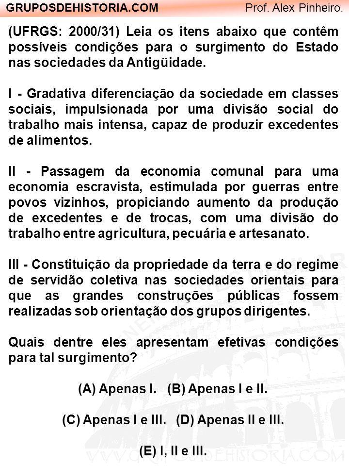 GRUPOSDEHISTORIA.COM Prof. Alex Pinheiro. (UFRGS: 2000/31) Leia os itens abaixo que contêm possíveis condições para o surgimento do Estado nas socieda