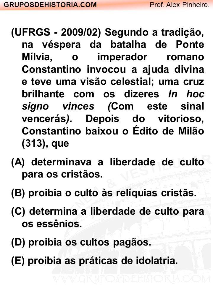 GRUPOSDEHISTORIA.COM Prof. Alex Pinheiro. (UFRGS - 2009/02) Segundo a tradição, na véspera da batalha de Ponte Mílvia, o imperador romano Constantino
