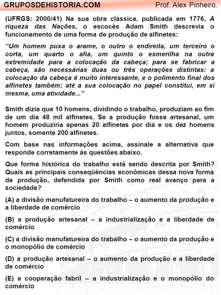 GRUPOSDEHISTORIA.COM Prof. Alex Pinheiro. (UFRGS: 2000/41) Na sua obra clássica, publicada em 1776, A riqueza das Nações, o escocês Adam Smith descrev