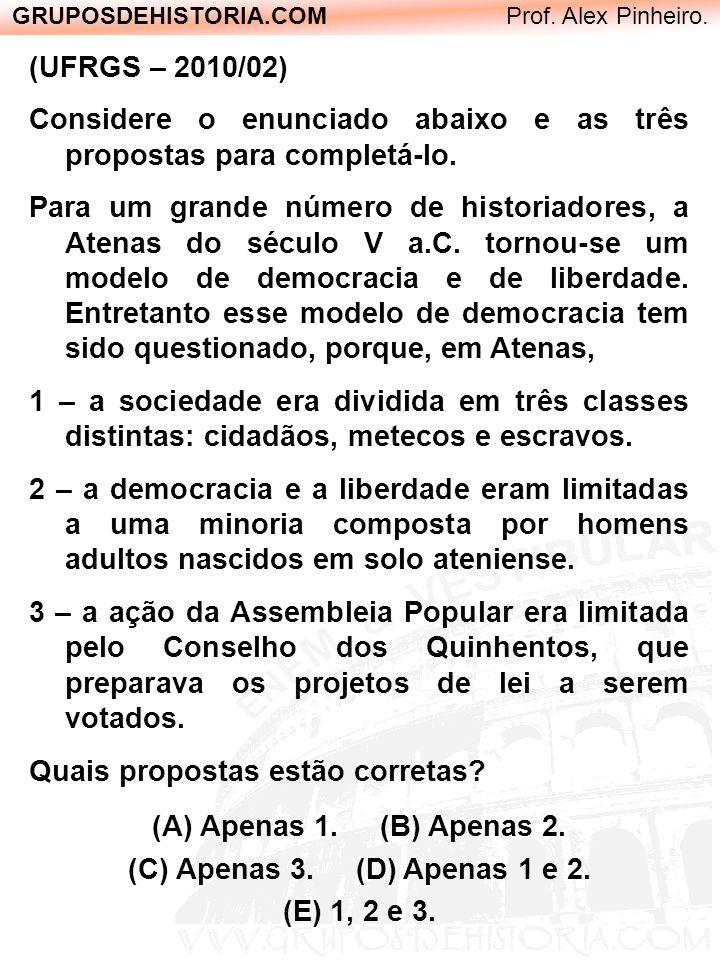 GRUPOSDEHISTORIA.COM Prof. Alex Pinheiro. (UFRGS – 2010/02) Considere o enunciado abaixo e as três propostas para completá-lo. Para um grande número d