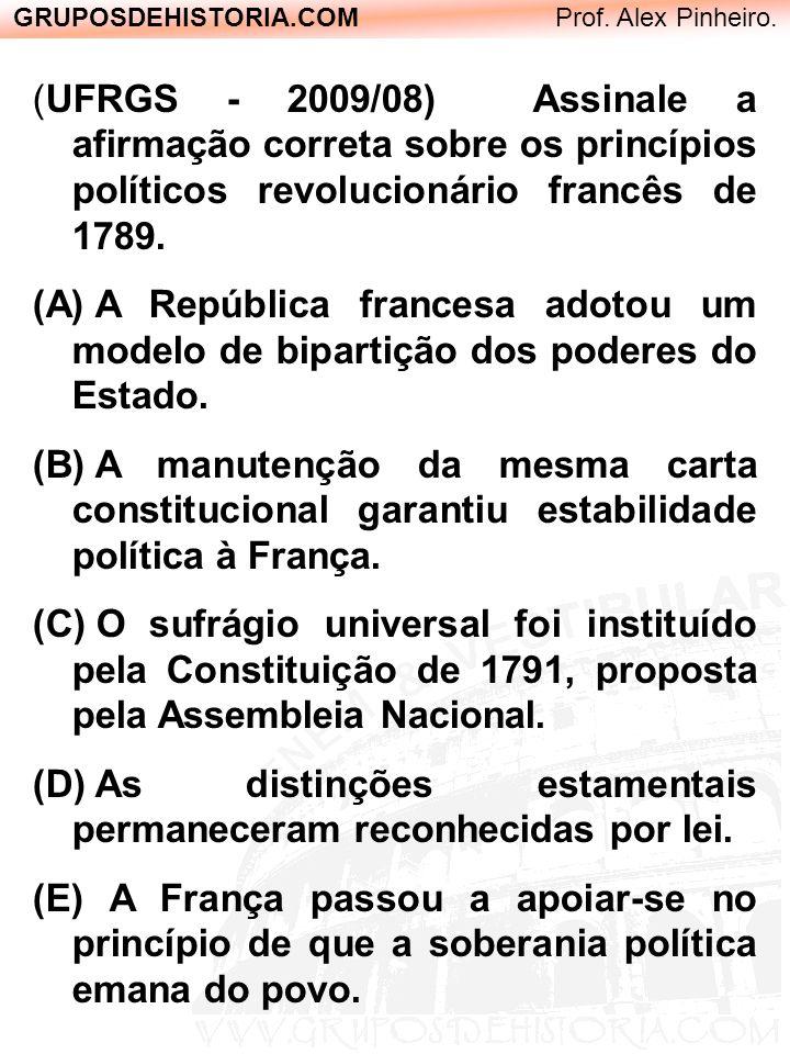 GRUPOSDEHISTORIA.COM Prof. Alex Pinheiro. (UFRGS - 2009/08) Assinale a afirmação correta sobre os princípios políticos revolucionário francês de 1789.