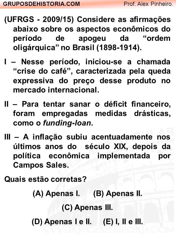 GRUPOSDEHISTORIA.COM Prof. Alex Pinheiro. (UFRGS - 2009/15) Considere as afirmações abaixo sobre os aspectos econômicos do período de apogeu da ordem