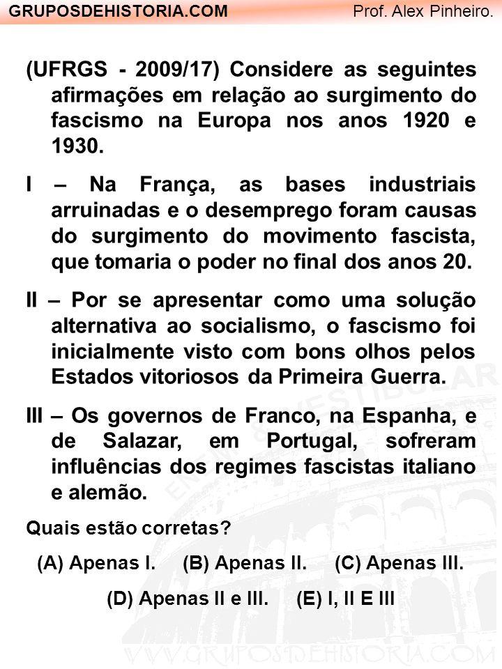 GRUPOSDEHISTORIA.COM Prof. Alex Pinheiro. (UFRGS - 2009/17) Considere as seguintes afirmações em relação ao surgimento do fascismo na Europa nos anos