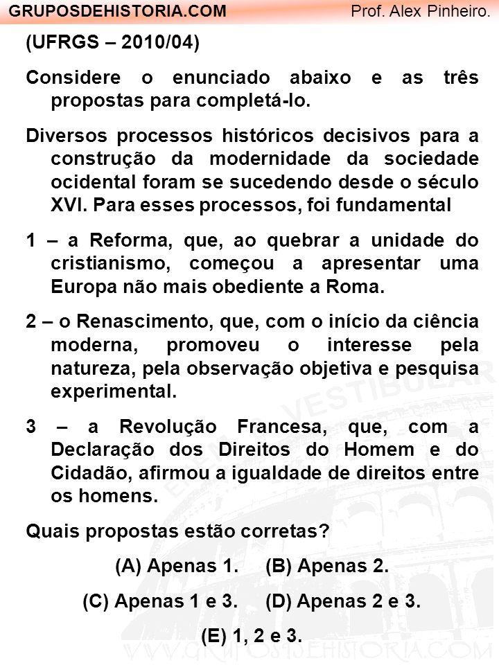GRUPOSDEHISTORIA.COM Prof. Alex Pinheiro. (UFRGS – 2010/04) Considere o enunciado abaixo e as três propostas para completá-lo. Diversos processos hist