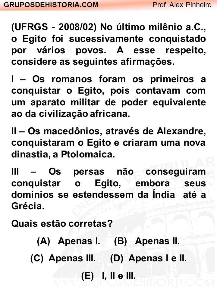 GRUPOSDEHISTORIA.COM Prof. Alex Pinheiro. (UFRGS - 2008/02) No último milênio a.C., o Egito foi sucessivamente conquistado por vários povos. A esse re