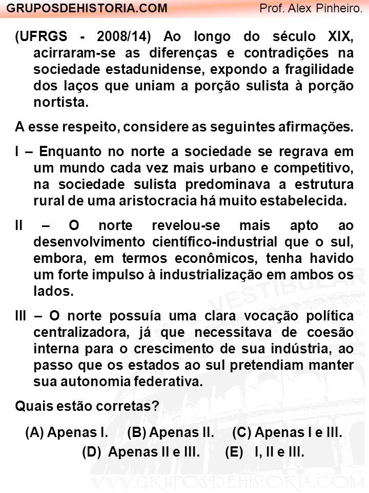 GRUPOSDEHISTORIA.COM Prof. Alex Pinheiro. (UFRGS - 2008/14) Ao longo do século XIX, acirraram-se as diferenças e contradições na sociedade estaduniden