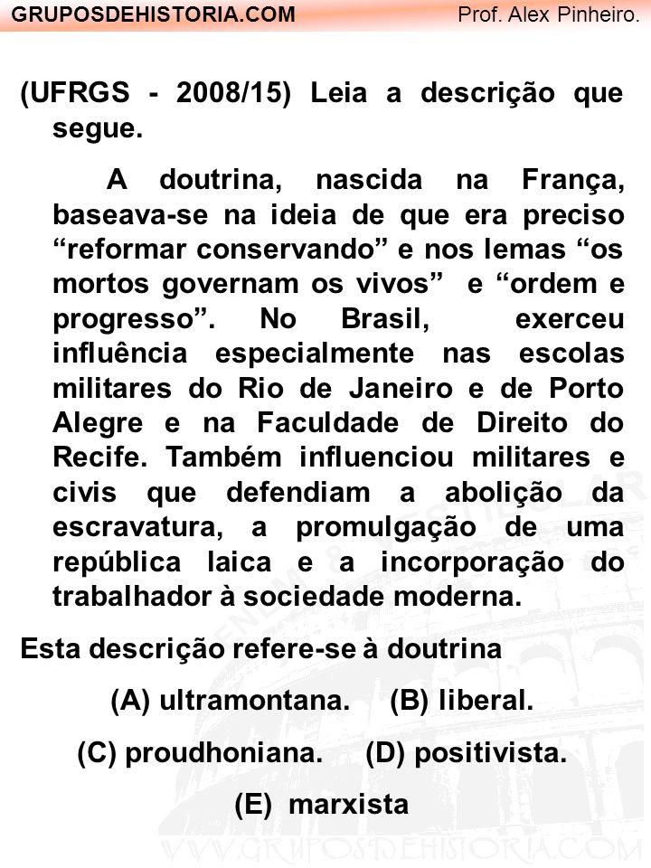 GRUPOSDEHISTORIA.COM Prof. Alex Pinheiro. (UFRGS - 2008/15) Leia a descrição que segue. A doutrina, nascida na França, baseava-se na ideia de que era
