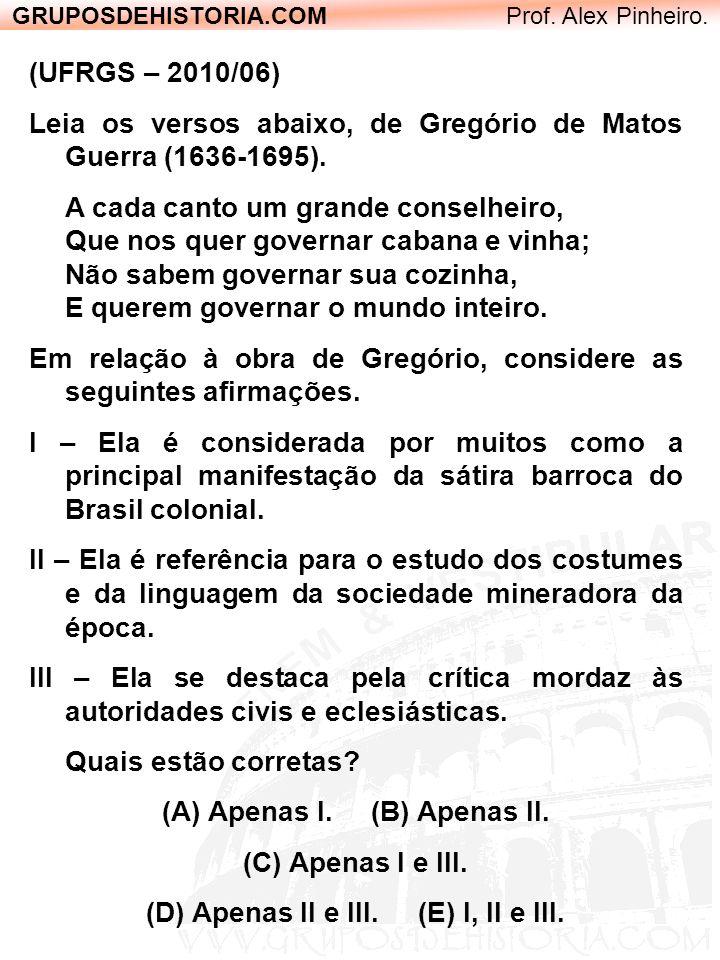 GRUPOSDEHISTORIA.COM Prof. Alex Pinheiro. (UFRGS – 2010/06) Leia os versos abaixo, de Gregório de Matos Guerra (1636-1695). A cada canto um grande con