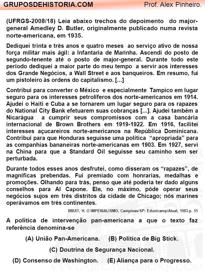 GRUPOSDEHISTORIA.COM Prof. Alex Pinheiro. (UFRGS-2008/18) Leia abaixo trechos do depoimento do major- general Amedley D. Butler, originalmente publica