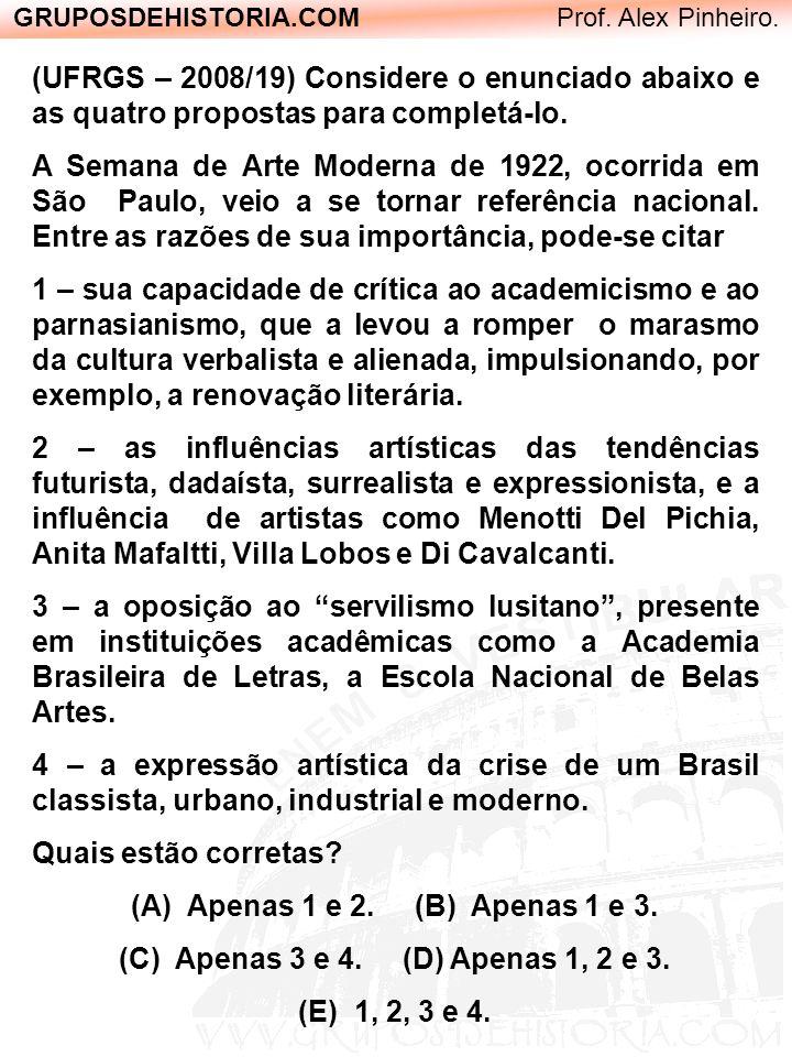 GRUPOSDEHISTORIA.COM Prof. Alex Pinheiro. (UFRGS – 2008/19) Considere o enunciado abaixo e as quatro propostas para completá-lo. A Semana de Arte Mode