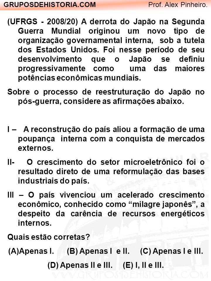 GRUPOSDEHISTORIA.COM Prof. Alex Pinheiro. (UFRGS - 2008/20) A derrota do Japão na Segunda Guerra Mundial originou um novo tipo de organização governam