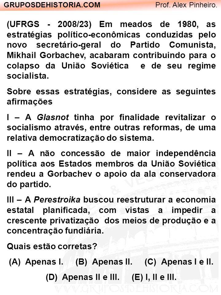GRUPOSDEHISTORIA.COM Prof. Alex Pinheiro. (UFRGS - 2008/23) Em meados de 1980, as estratégias político-econômicas conduzidas pelo novo secretário-gera