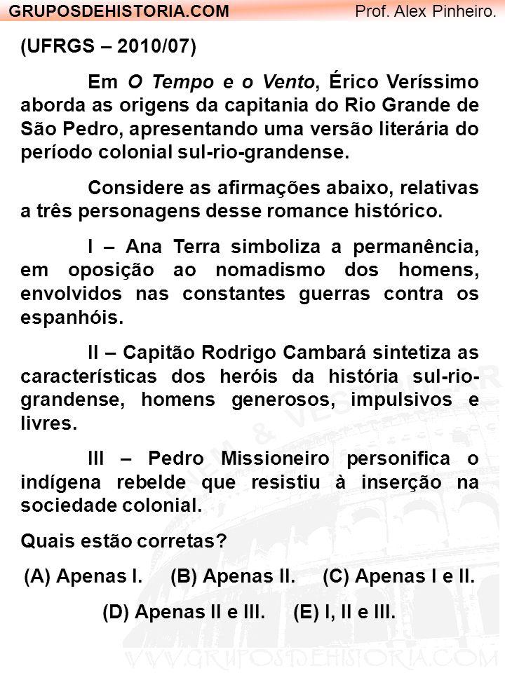 GRUPOSDEHISTORIA.COM Prof. Alex Pinheiro. (UFRGS – 2010/07) Em O Tempo e o Vento, Érico Veríssimo aborda as origens da capitania do Rio Grande de São