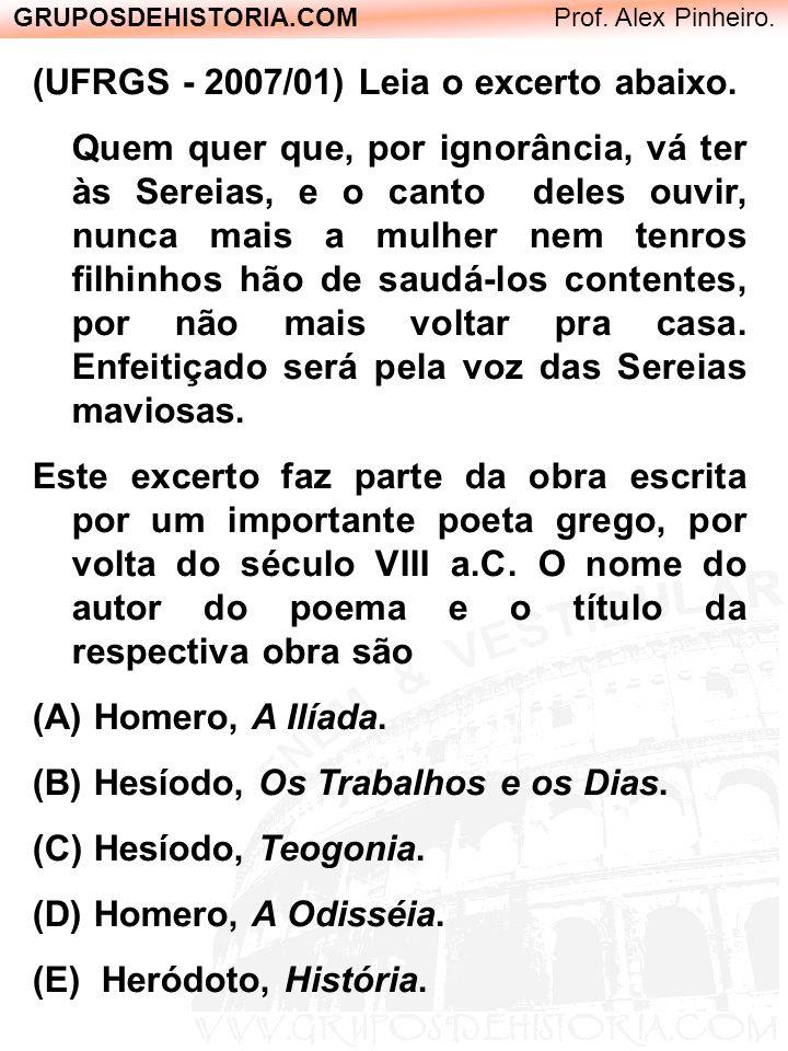 GRUPOSDEHISTORIA.COM Prof. Alex Pinheiro. (UFRGS - 2007/01) Leia o excerto abaixo. Quem quer que, por ignorância, vá ter às Sereias, e o canto deles o