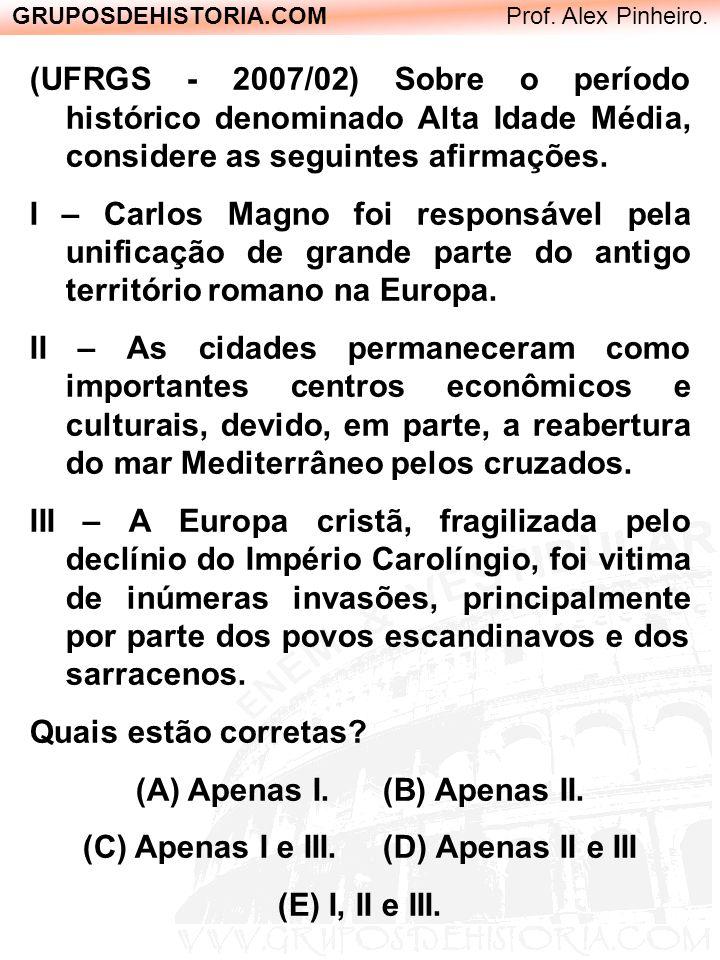 GRUPOSDEHISTORIA.COM Prof. Alex Pinheiro. (UFRGS - 2007/02) Sobre o período histórico denominado Alta Idade Média, considere as seguintes afirmações.